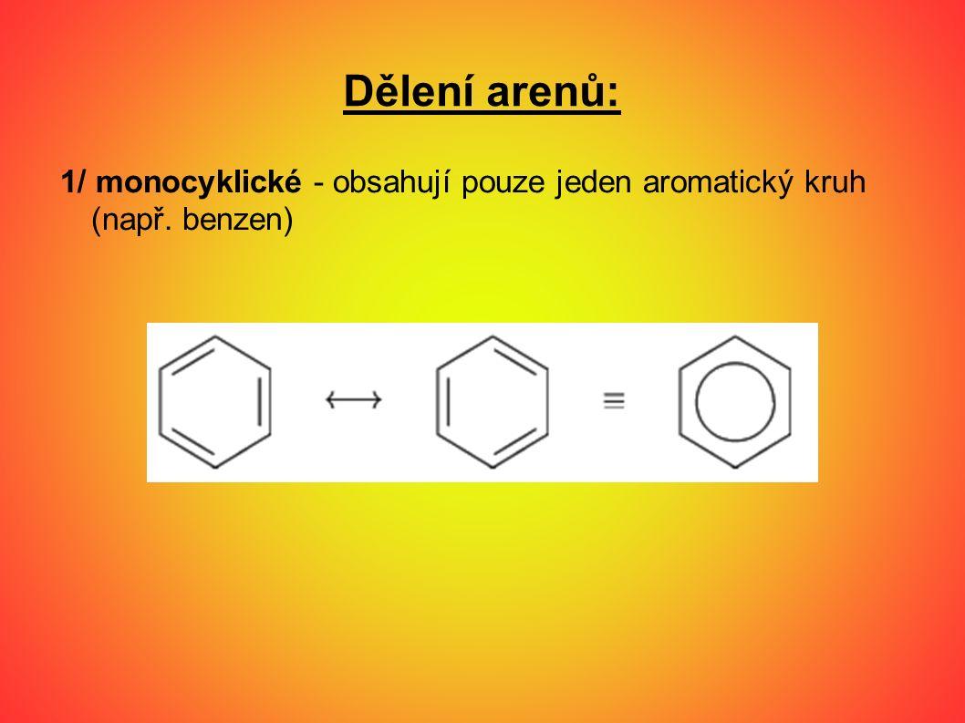 Dělení arenů: 1/ monocyklické - obsahují pouze jeden aromatický kruh (např. benzen)