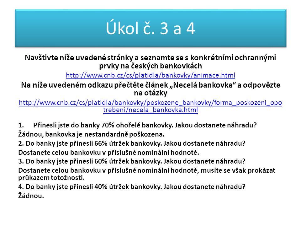 Úkol č. 3 a 4 Navštivte níže uvedené stránky a seznamte se s konkrétními ochrannými prvky na českých bankovkách http://www.cnb.cz/cs/platidla/bankovky