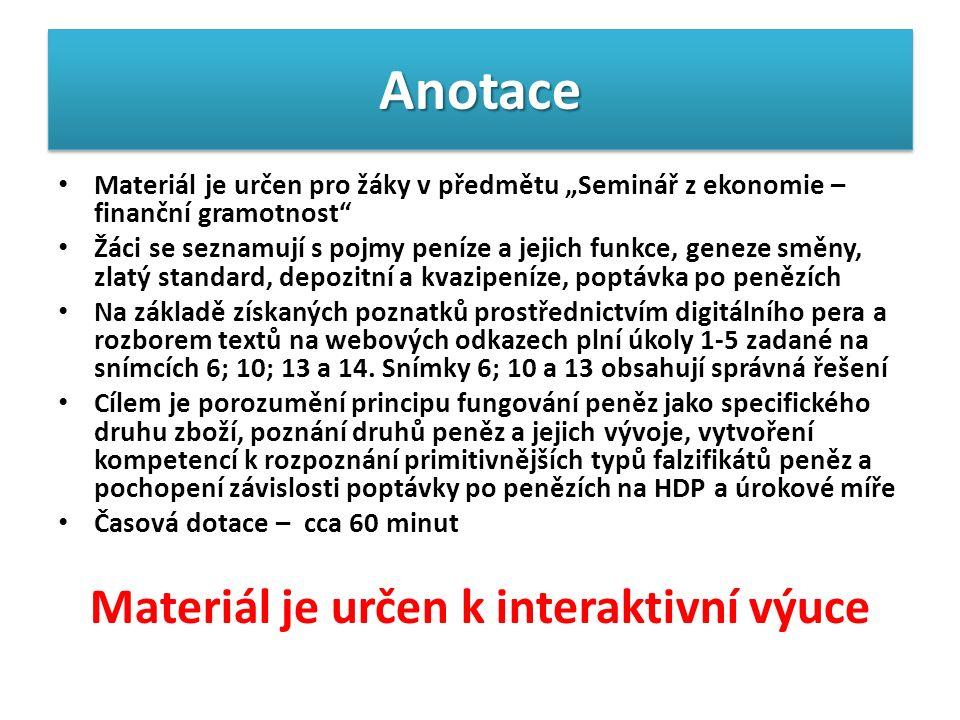 """AnotaceAnotace Materiál je určen pro žáky v předmětu """"Seminář z ekonomie – finanční gramotnost"""" Žáci se seznamují s pojmy peníze a jejich funkce, gene"""
