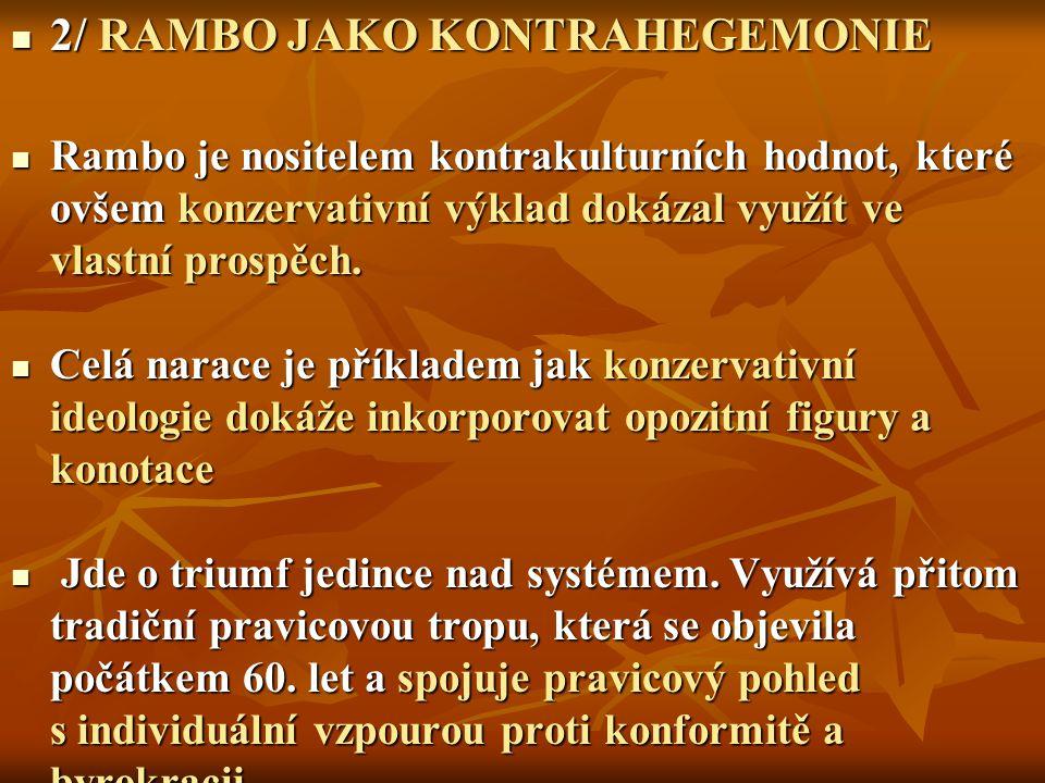 2/ RAMBO JAKO KONTRAHEGEMONIE 2/ RAMBO JAKO KONTRAHEGEMONIE Rambo je nositelem kontrakulturních hodnot, které ovšem konzervativní výklad dokázal využít ve vlastní prospěch.