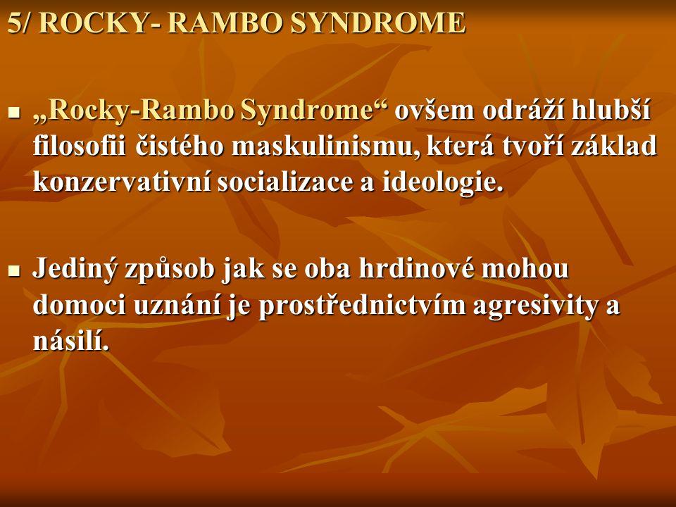 """5/ ROCKY- RAMBO SYNDROME """"Rocky-Rambo Syndrome ovšem odráží hlubší filosofii čistého maskulinismu, která tvoří základ konzervativní socializace a ideologie."""