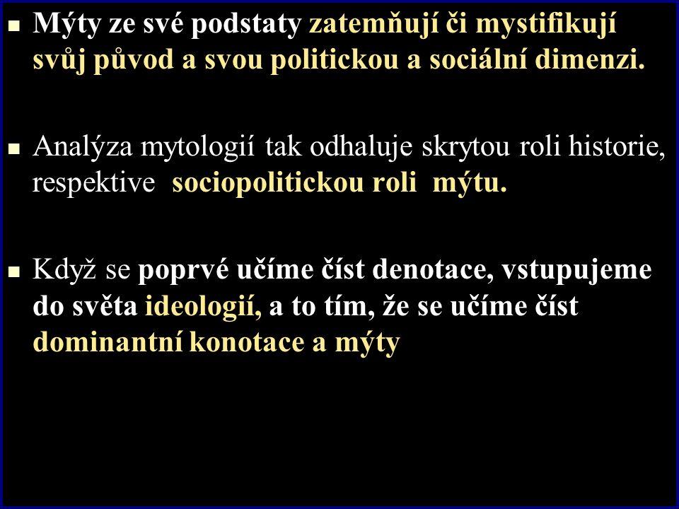 Mýty ze své podstaty zatemňují či mystifikují svůj původ a svou politickou a sociální dimenzi.