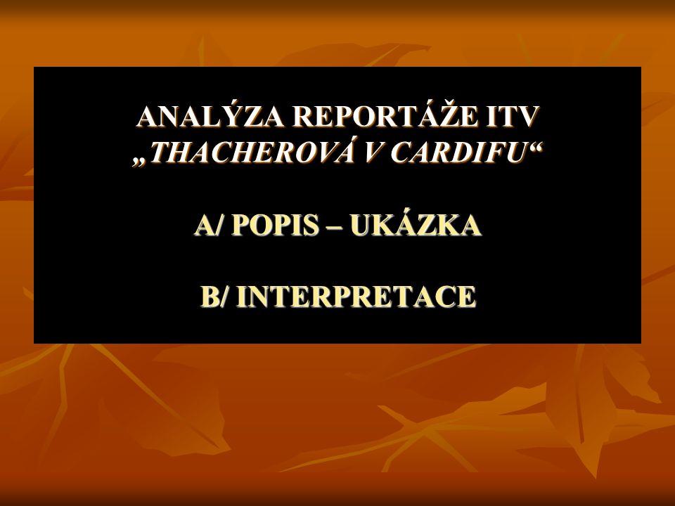 """ANALÝZA REPORTÁŽE ITV """"THACHEROVÁ V CARDIFU A/ POPIS – UKÁZKA B/ INTERPRETACE"""