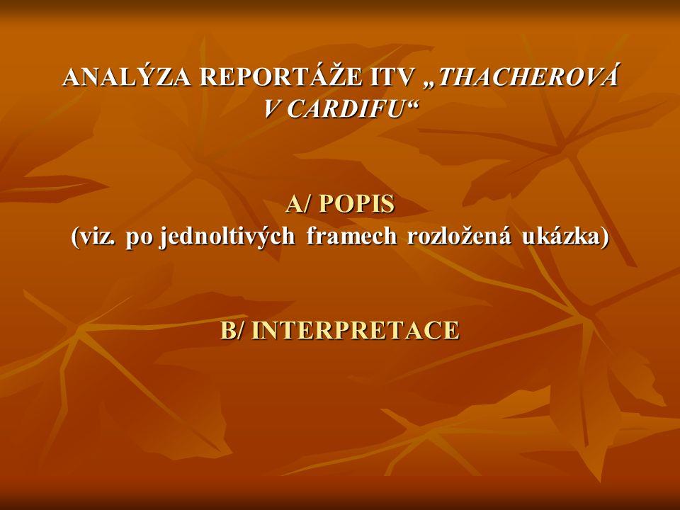 "ANALÝZA REPORTÁŽE ITV ""THACHEROVÁ V CARDIFU A/ POPIS (viz."