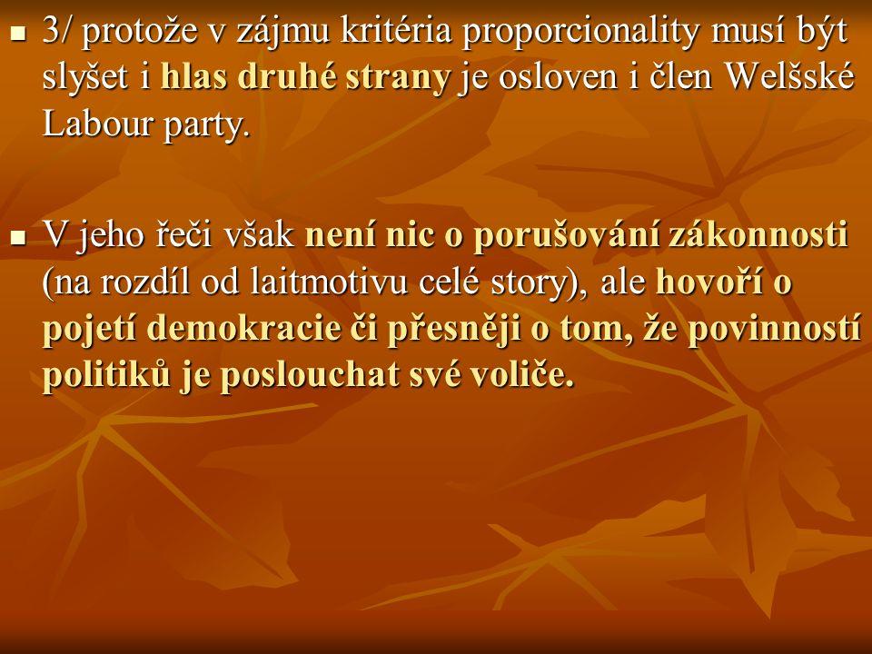 3/ protože v zájmu kritéria proporcionality musí být slyšet i hlas druhé strany je osloven i člen Welšské Labour party.
