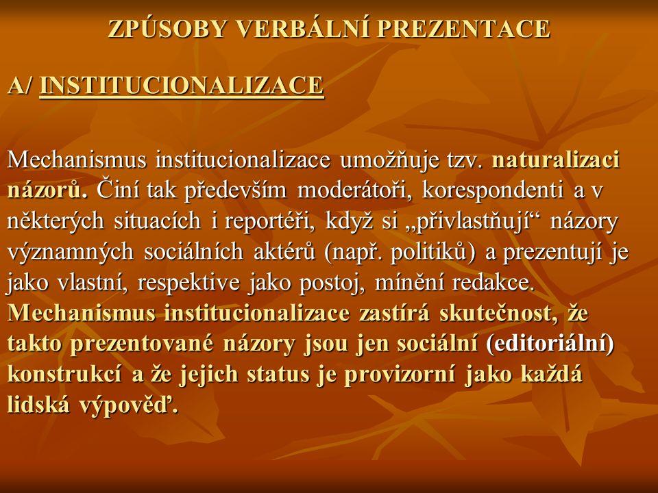 ZPÚSOBY VERBÁLNÍ PREZENTACE A/ INSTITUCIONALIZACE Mechanismus institucionalizace umožňuje tzv.