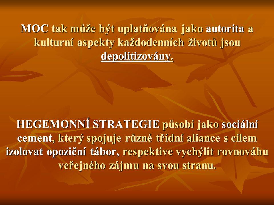MOC tak může být uplatňována jako autorita a kulturní aspekty každodenních životů jsou depolitizovány.