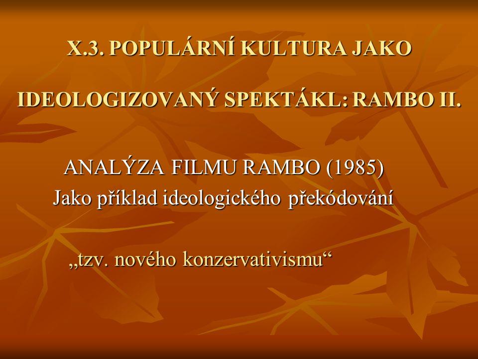 X.3. POPULÁRNÍ KULTURA JAKO IDEOLOGIZOVANÝ SPEKTÁKL: RAMBO II.