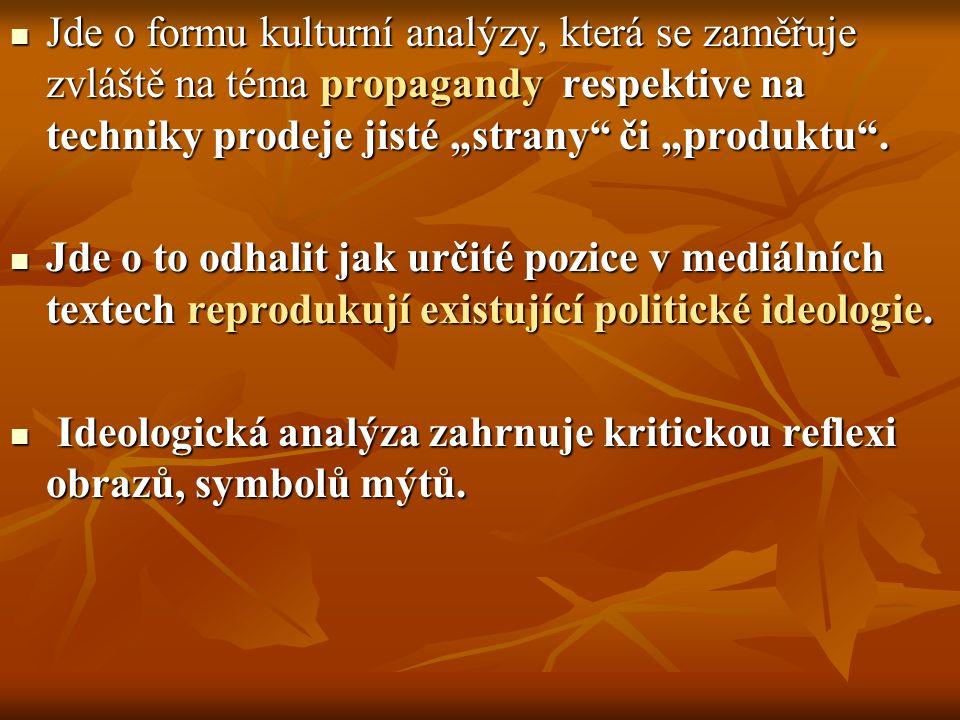 """Jde o formu kulturní analýzy, která se zaměřuje zvláště na téma propagandy respektive na techniky prodeje jisté """"strany či """"produktu ."""