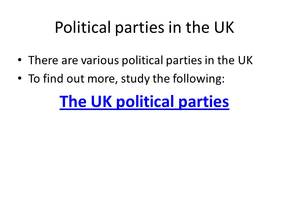 Political parties in the UK There are various political parties in the UK To find out more, study the following: The UK political parties