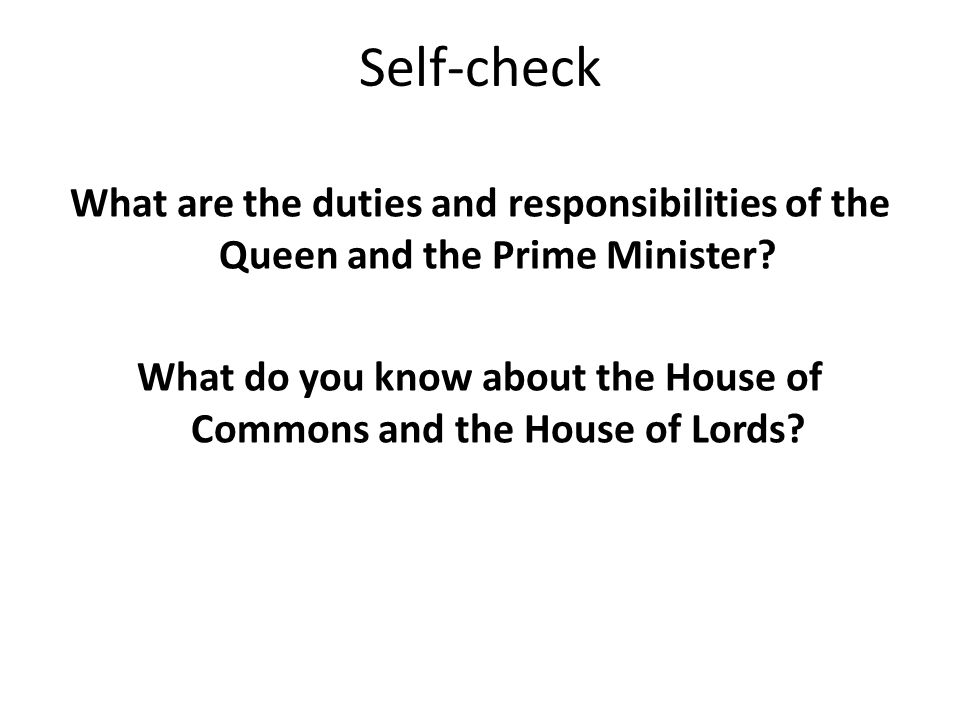 Self-check What are the duties and responsibilities of the Queen and the Prime Minister.
