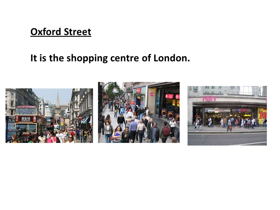 Oxford Street It is the shopping centre of London.