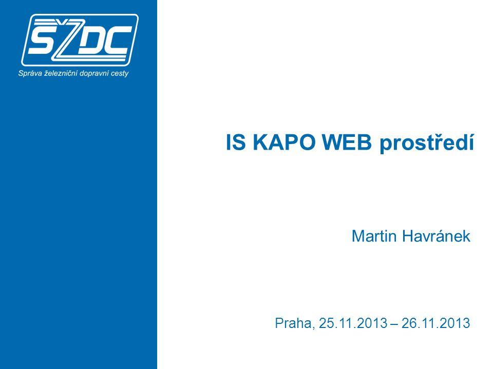 IS KAPO WEB prostředí Martin Havránek Praha, 25.11.2013 – 26.11.2013