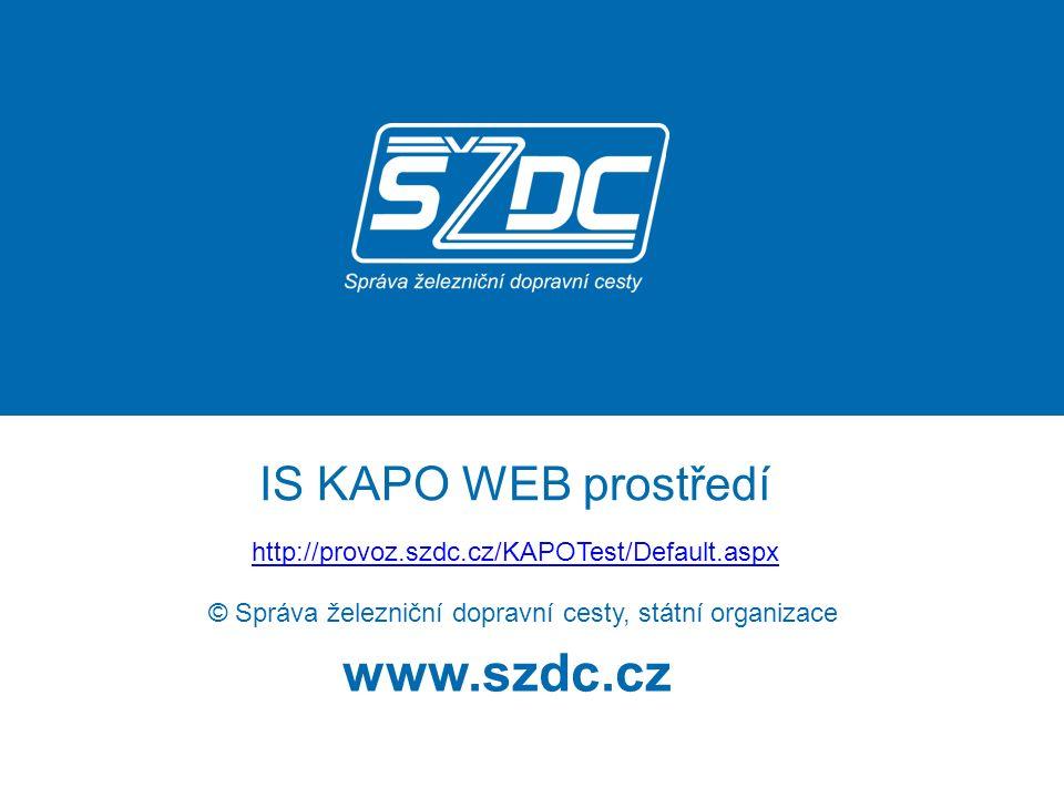 www.szdc.cz © Správa železniční dopravní cesty, státní organizace IS KAPO WEB prostředí http://provoz.szdc.cz/KAPOTest/Default.aspx