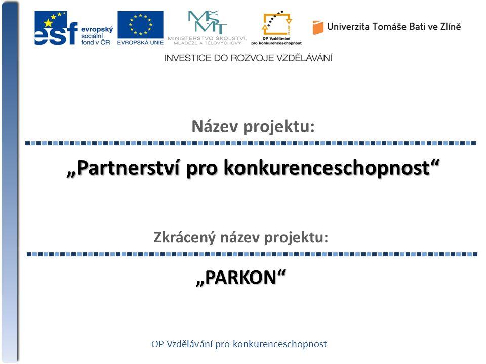 """""""Partnerství pro konkurenceschopnost"""" Název projektu: """"Partnerství pro konkurenceschopnost"""" Zkrácený název projektu:""""PARKON"""" OP Vzdělávání pro konkure"""