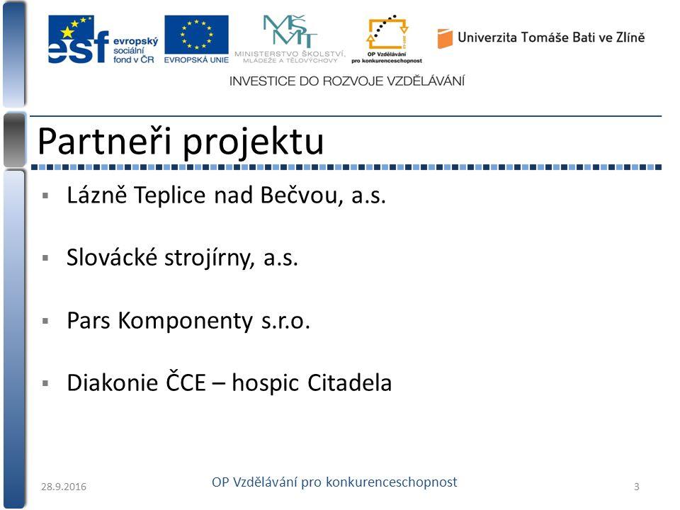  Lázně Teplice nad Bečvou, a.s.  Slovácké strojírny, a.s.  Pars Komponenty s.r.o.  Diakonie ČCE – hospic Citadela Partneři projektu 28.9.20163 OP