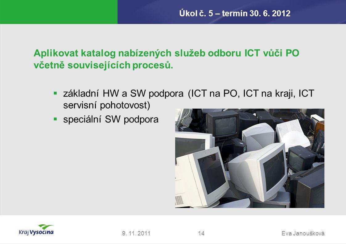 Úkol č. 5 – termín 30. 6. 2012 9. 11. 2011Eva Janoušková14 Aplikovat katalog nabízených služeb odboru ICT vůči PO včetně souvisejících procesů.  zákl