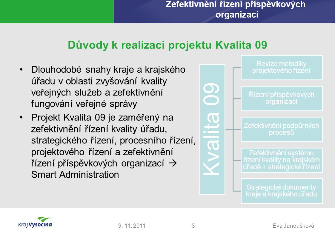 Důvody k realizaci projektu Kvalita 09 Dlouhodobé snahy kraje a krajského úřadu v oblasti zvyšování kvality veřejných služeb a zefektivnění fungování
