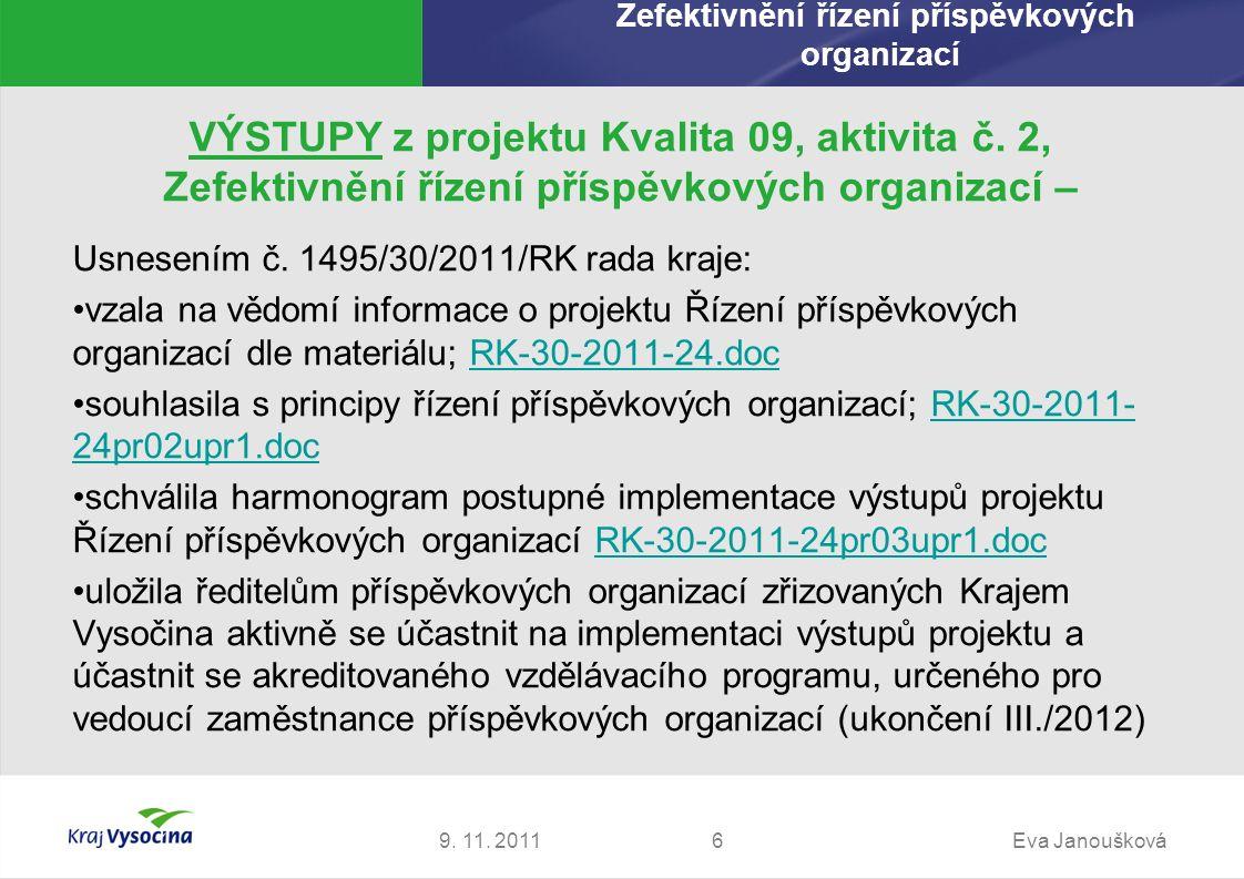 VÝSTUPY z projektu Kvalita 09, aktivita č. 2, Zefektivnění řízení příspěvkových organizací – Usnesením č. 1495/30/2011/RK rada kraje: vzala na vědomí