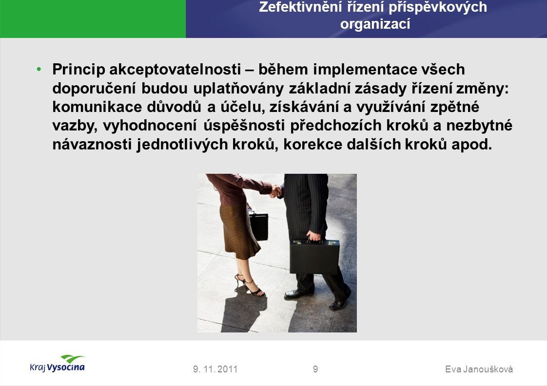 9. 11. 2011Eva Janoušková9 Princip akceptovatelnosti – během implementace všech doporučení budou uplatňovány základní zásady řízení změny: komunikace