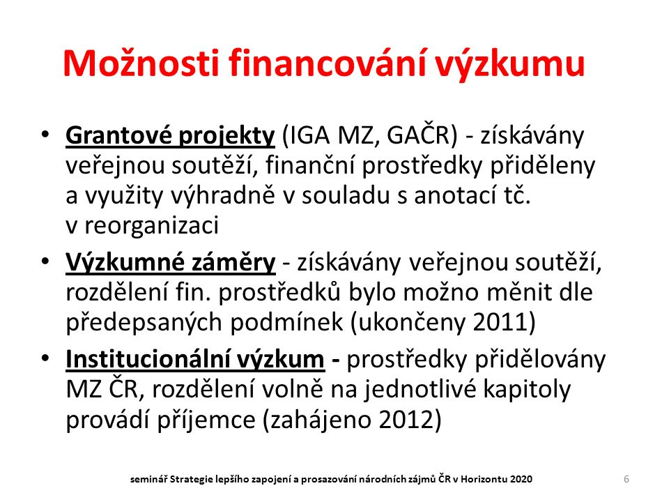 Možnosti financování výzkumu Grantové projekty (IGA MZ, GAČR) - získávány veřejnou soutěží, finanční prostředky přiděleny a využity výhradně v souladu