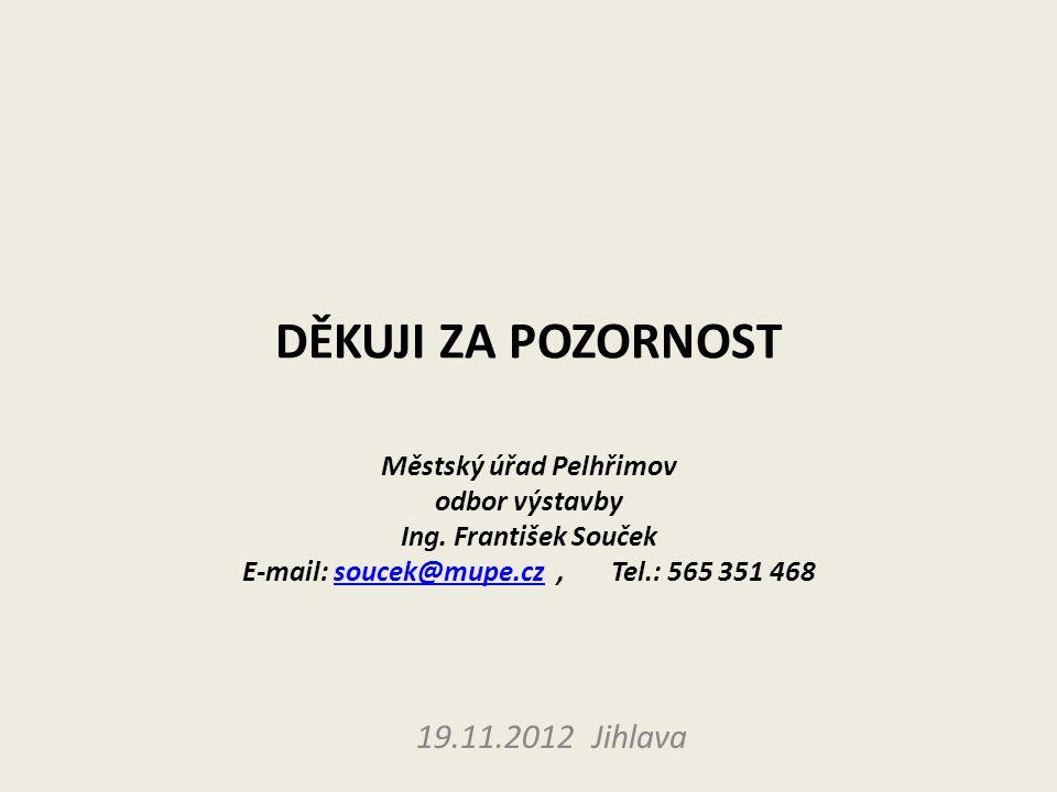 DĚKUJI ZA POZORNOST Městský úřad Pelhřimov odbor výstavby Ing. František Souček E-mail: soucek@mupe.cz, Tel.: 565 351 468soucek@mupe.cz 19.11.2012 Jih