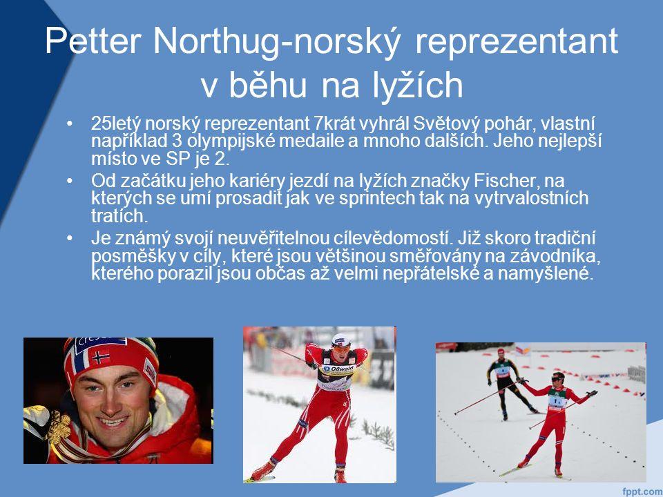 Petter Northug-norský reprezentant v běhu na lyžích 25letý norský reprezentant 7krát vyhrál Světový pohár, vlastní například 3 olympijské medaile a mnoho dalších.