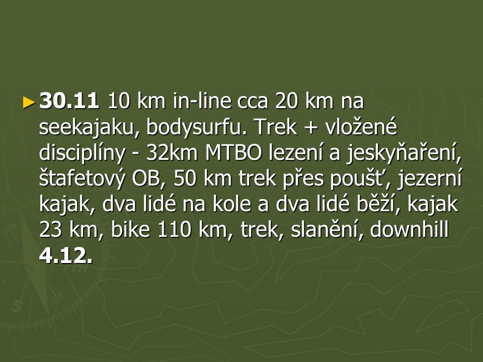 ► 30.11 10 km in-line cca 20 km na seekajaku, bodysurfu. Trek + vložené disciplíny - 32km MTBO lezení a jeskyňaření, štafetový OB, 50 km trek přes pou