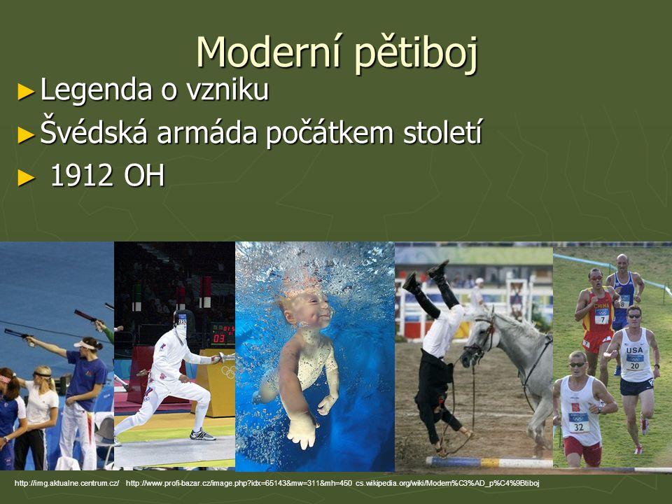 Moderní pětiboj ► Legenda o vzniku ► Švédská armáda počátkem století ► 1912 OH http://img.aktualne.centrum.cz/ http://www.profi-bazar.cz/image.php?idx
