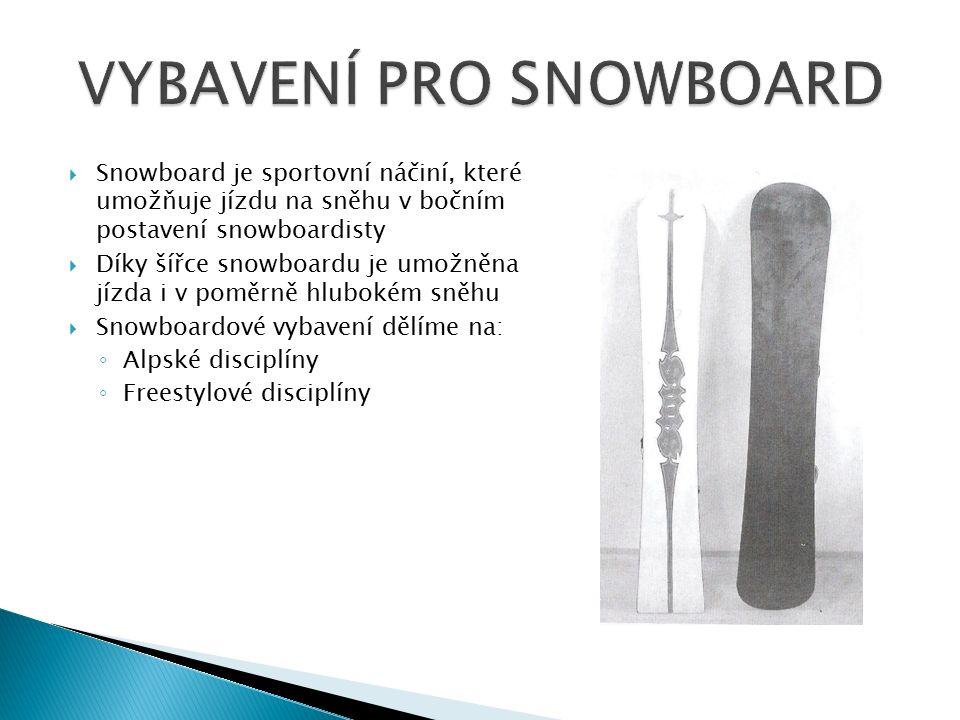  Snowboard je sportovní náčiní, které umožňuje jízdu na sněhu v bočním postavení snowboardisty  Díky šířce snowboardu je umožněna jízda i v poměrně hlubokém sněhu  Snowboardové vybavení dělíme na: ◦ Alpské disciplíny ◦ Freestylové disciplíny