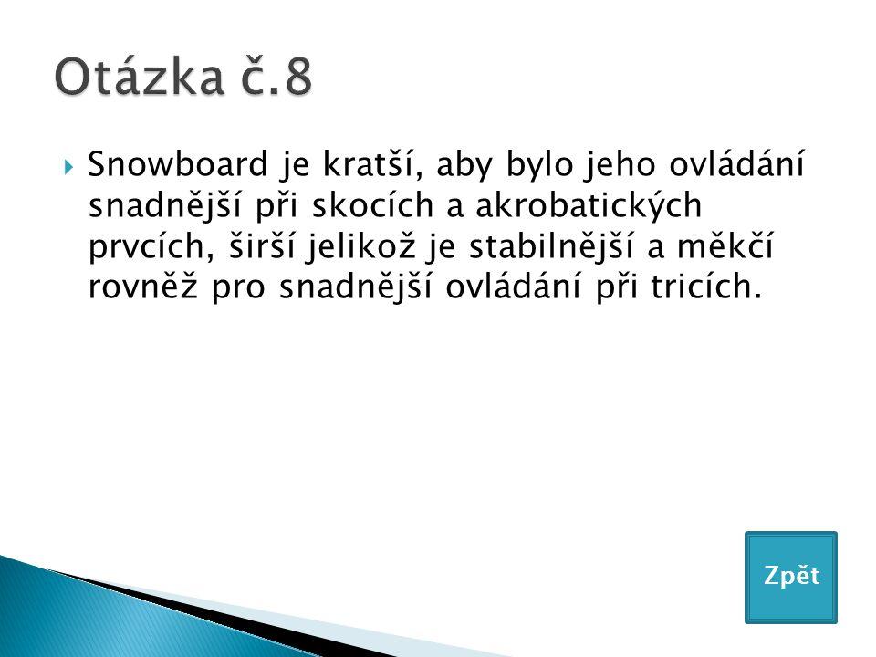  Snowboard je kratší, aby bylo jeho ovládání snadnější při skocích a akrobatických prvcích, širší jelikož je stabilnější a měkčí rovněž pro snadnější ovládání při tricích.