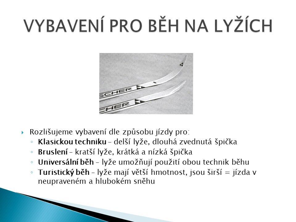  Rozlišujeme vybavení dle způsobu jízdy pro: ◦ Klasickou techniku – delší lyže, dlouhá zvednutá špička ◦ Bruslení – kratší lyže, krátká a nízká špičk