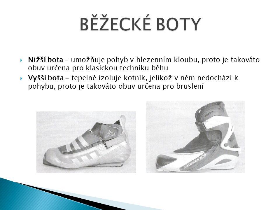  Nižší bota - umožňuje pohyb v hlezenním kloubu, proto je takováto obuv určena pro klasickou techniku běhu  Vyšší bota - tepelně izoluje kotník, jelikož v něm nedochází k pohybu, proto je takováto obuv určena pro bruslení