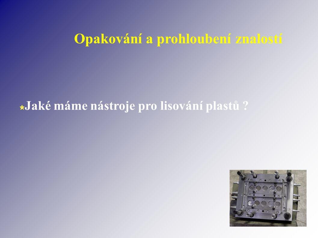 Opakování a prohloubení znalostí Jaké máme nástroje pro lisování plastů ?