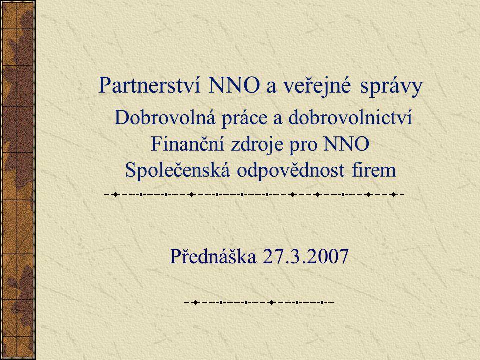 Partnerství NNO a veřejné správy Dobrovolná práce a dobrovolnictví Finanční zdroje pro NNO Společenská odpovědnost firem Přednáška 27.3.2007