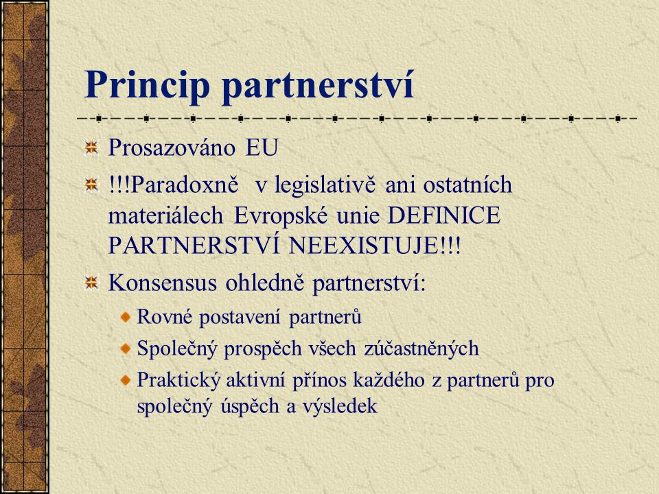 Princip partnerství Prosazováno EU !!!Paradoxně v legislativě ani ostatních materiálech Evropské unie DEFINICE PARTNERSTVÍ NEEXISTUJE!!! Konsensus ohl