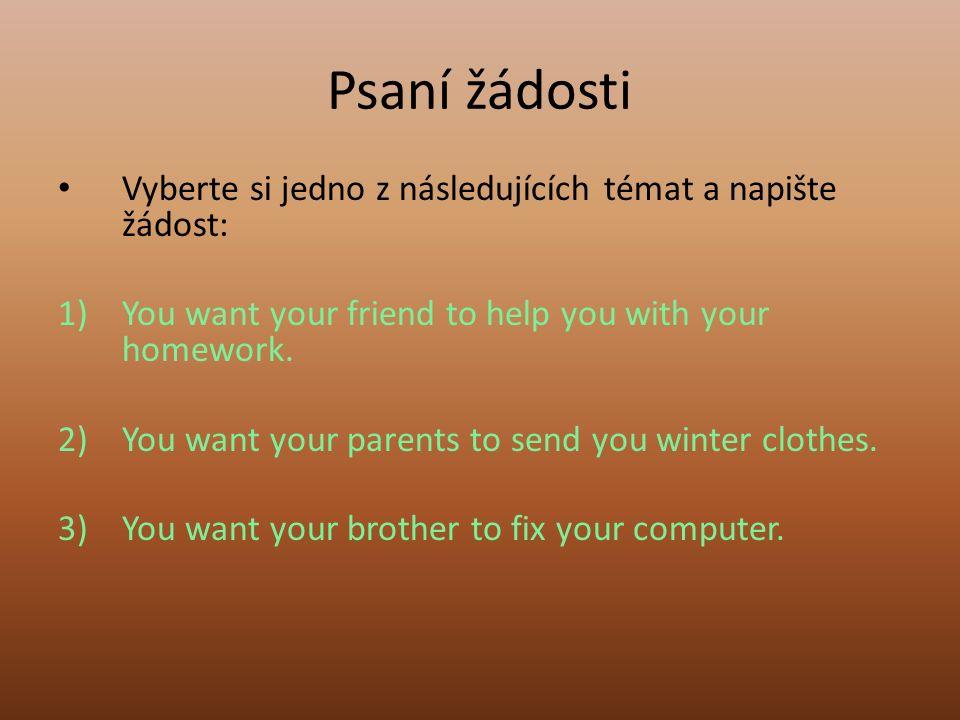Psaní žádosti Vyberte si jedno z následujících témat a napište žádost: 1)You want your friend to help you with your homework.