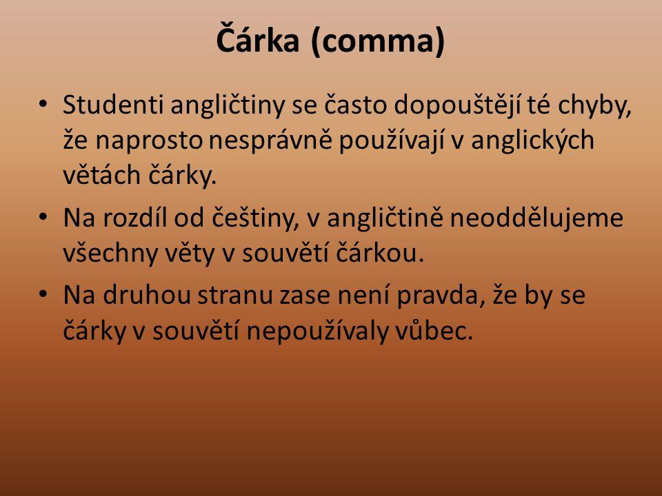 Čárka (comma) Studenti angličtiny se často dopouštějí té chyby, že naprosto nesprávně používají v anglických větách čárky.