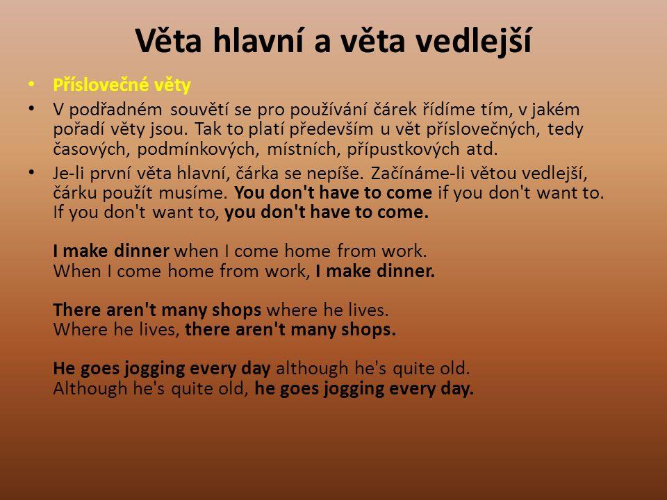 Věta hlavní a věta vedlejší Příslovečné věty V podřadném souvětí se pro používání čárek řídíme tím, v jakém pořadí věty jsou.