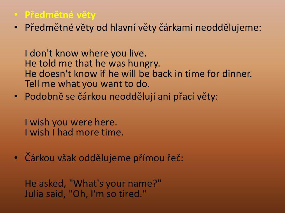 Předmětné věty Předmětné věty od hlavní věty čárkami neoddělujeme: I don t know where you live.