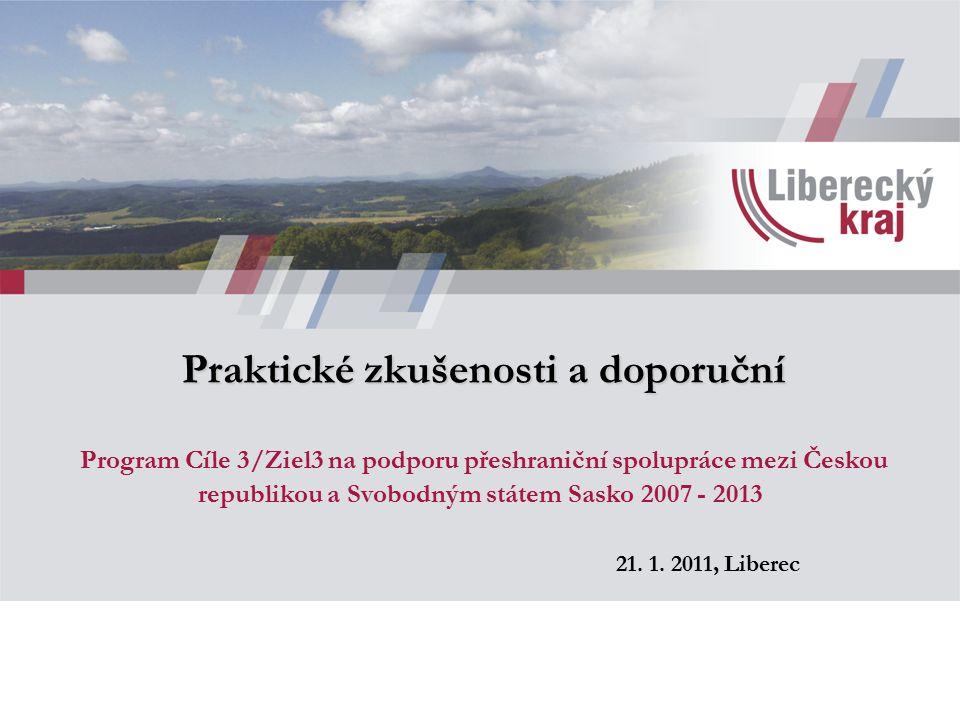 Praktické zkušenosti a doporuční Praktické zkušenosti a doporuční Program Cíle 3/Ziel3 na podporu přeshraniční spolupráce mezi Českou republikou a Svobodným státem Sasko 2007 - 2013 21.