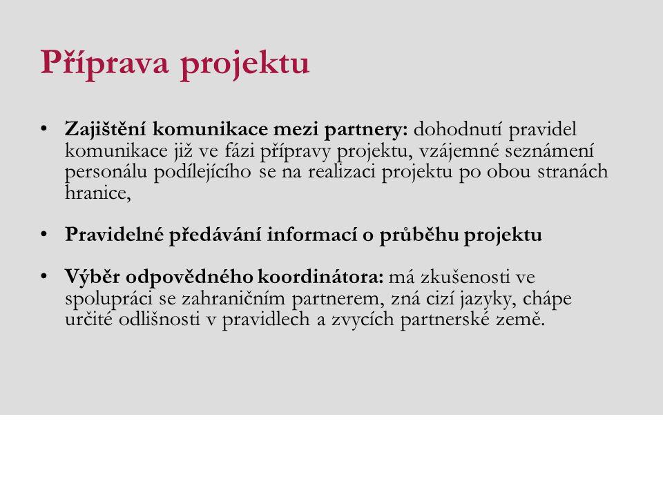 Příprava projektu Zajištění komunikace mezi partnery: dohodnutí pravidel komunikace již ve fázi přípravy projektu, vzájemné seznámení personálu podílejícího se na realizaci projektu po obou stranách hranice, Pravidelné předávání informací o průběhu projektu Výběr odpovědného koordinátora: má zkušenosti ve spolupráci se zahraničním partnerem, zná cizí jazyky, chápe určité odlišnosti v pravidlech a zvycích partnerské země.