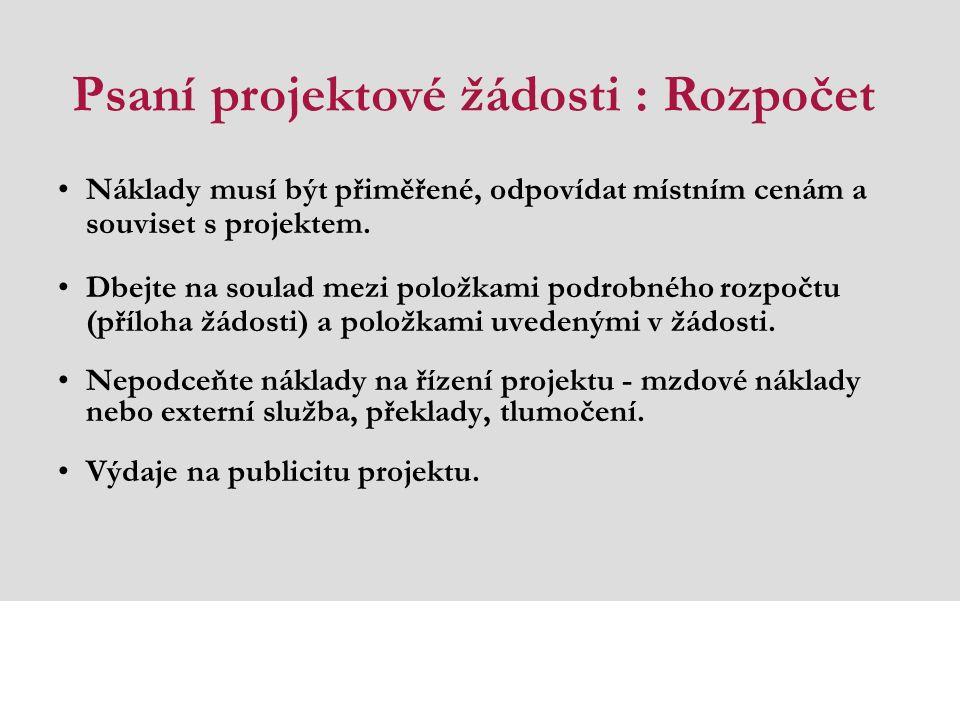 Psaní projektové žádosti : Rozpočet Náklady musí být přiměřené, odpovídat místním cenám a souviset s projektem.
