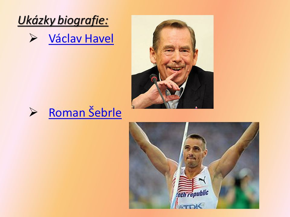 Ukázky biografie:  Václav Havel Václav Havel  Roman Šebrle Roman Šebrle