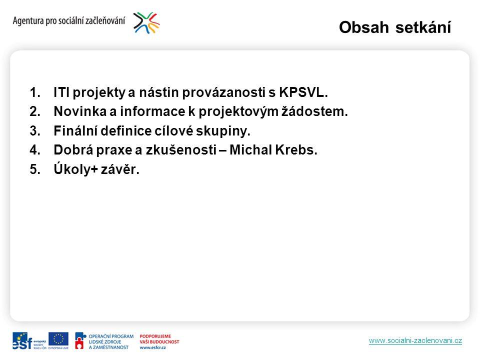 www.socialni-zaclenovani.cz Obsah setkání 1.ITI projekty a nástin provázanosti s KPSVL.