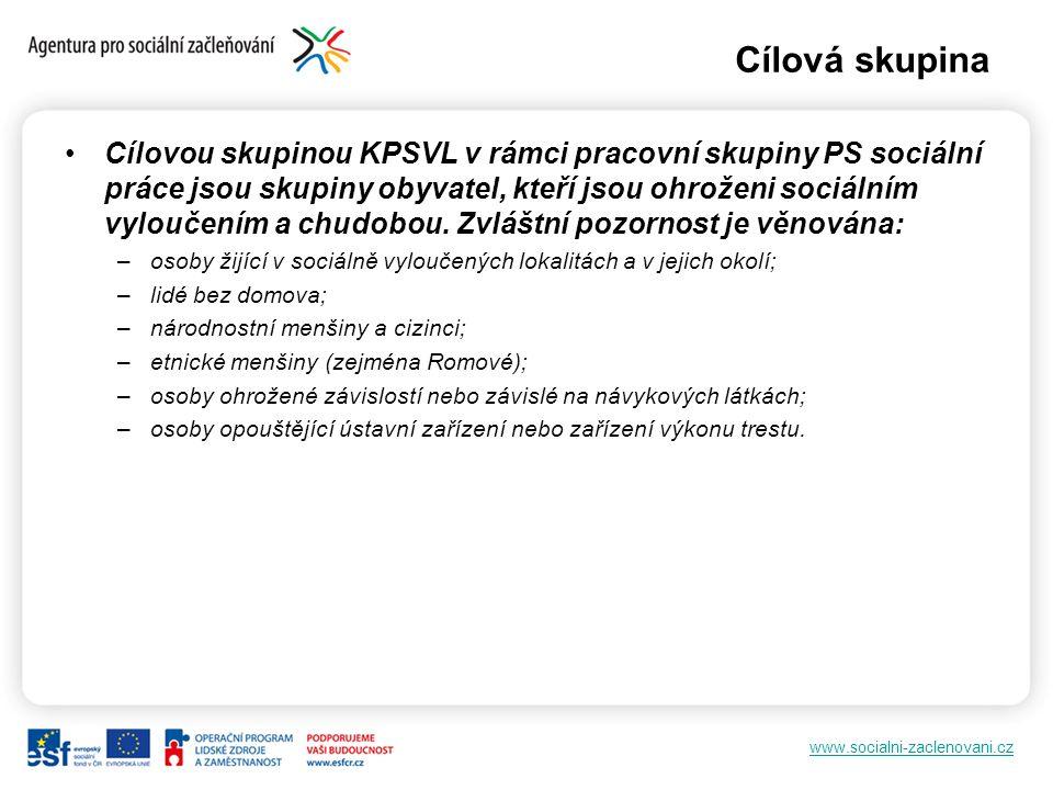 www.socialni-zaclenovani.cz Cílová skupina Cílovou skupinou KPSVL v rámci pracovní skupiny PS sociální práce jsou skupiny obyvatel, kteří jsou ohroženi sociálním vyloučením a chudobou.