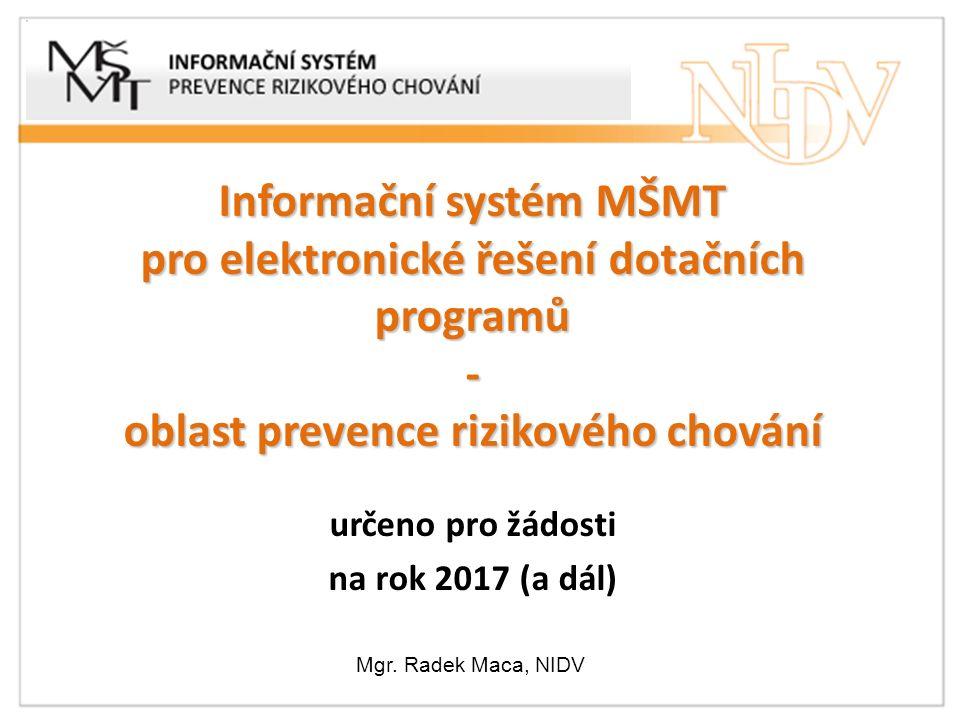 Informační systém MŠMT pro elektronické řešení dotačních programů - oblast prevence rizikového chování určeno pro žádosti na rok 2017 (a dál) Mgr.