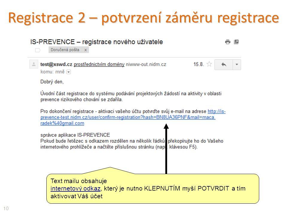 Text mailu obsahuje internetový odkaz, který je nutno KLEPNUTÍM myší POTVRDIT a tím aktivovat Váš účet Registrace 2 – potvrzení záměru registrace 10