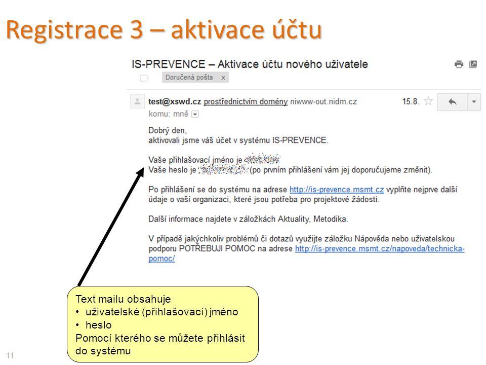 Text mailu obsahuje uživatelské (přihlašovací) jméno heslo Pomocí kterého se můžete přihlásit do systému Registrace 3 – aktivace účtu 11