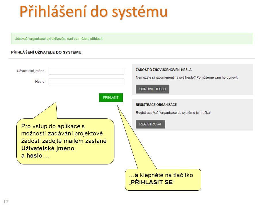 """Přihlášení do systému …a klepněte na tlačítko """"PŘIHLÁSIT SE Pro vstup do aplikace s možností zadávání projektové žádosti zadejte mailem zaslané Uživatelské jméno a heslo … 13"""